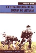 la otra historia de la guerra de vietnam (el viejo topo)-jonathan neale-9788495776754