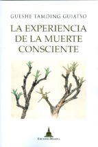 El libro de La experiencia de la muerte consciente autor GUESHE TAMDING GUIATSO PDF!