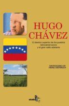 hugo chavez. el destino superior de los pueblos latinoamericanos y el gran salto adelante-heinz dieterich-9788496806054