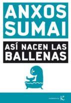 asi nacen las ballenas-anxos sumai-9788496957954