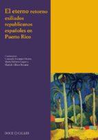 el enterno retorno exiliados republicanos españoles en puerto ric o consuelo naranjo orovio 9788497441254