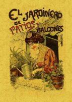 el jardinero de patios y balcones (ed. facsimil)-9788497616454