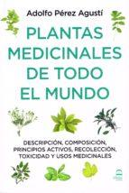 plantas medicinales de todo el mundo: descripcion, composicion, principios activos, recoleccion, toxicidad y usos medicinales adolfo perez agusti 9788498273854
