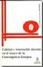 El libro de Calidad e innovacion docente en el marco de la convergencia europ ea autor VV.AA. DOC!
