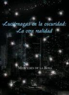 luciernagas en la oscuridad: la otra realidad-mercedes de la rosa-9788498869354