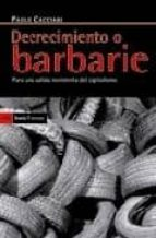 decrecimiento o barbarie: para una salida noviolenta del capitali smo paolo cacciari 9788498882254