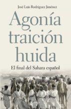 agonia, traicion, huida: el final del sahara español-jose luis rodriguez jimenez-9788498928754