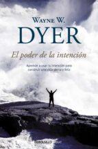 el poder de la intencion: aprende a usar tu intencion para constr uir una vida plena y feliz-wayne w. dyer-9788499083254