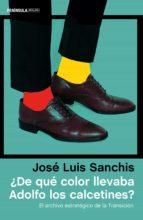 ¿de que color llevaba adolfo los calcetines?: el archivo estrategico de la transicion-jose luis sanchis armelles-9788499425054