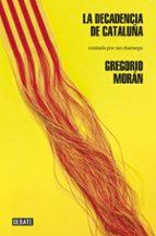 la decadencia de cataluña gregorio moran 9788499923154