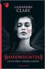 citta degli angeli caduti. shadowhunters 4 cassandra clare 9788804663454