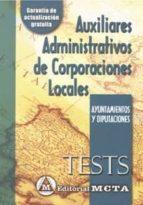 AUXILIARES ADMINISTRATIVOS DE CORPORACIONES LOCALES. AYUNTAMIENTO S Y DIPUTACIONES: TESTS