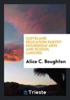 El libro de Cleveland education survey. household arts and school lunches autor ALICE C. BOUGHTON TXT!