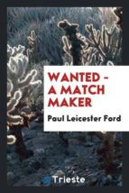 El libro de Wanted - a match maker autor PAUL LEICESTER FORD TXT!