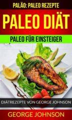 paleo diät: paleo für einsteiger - diätrezepte von george johnson (paläo: paleo rezepte) (ebook)-9781547501564