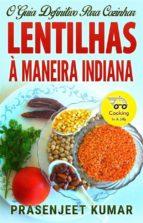 o guia definitivo para cozinhar lentilhas à maneira indiana (ebook) 9781547502264
