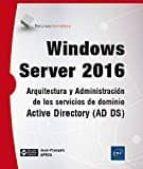 windows server 2016: arquitectura y administracion de los servicios de dominio active directory (ad ds)-jean- francois aprea-9782409007064