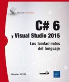 c# 6 y visual studio 2015: los fundamentos del lenguaje sebastien putier 9782746099364