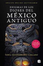 enigmas de los dioses del méxico antiguo (edición décimo aniversario) (ebook)-sofia guadarrama collado-9786073172264