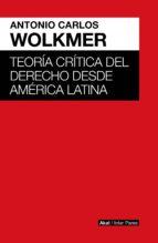teoria critica del derecho desde america latina antonio carlos wolkmer 9786079753764