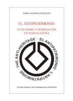 el antipatrimonio. fetichismo y dominación en maragatería (ebook)-pablo alonso gonzalez-9788400102364