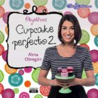 objetivo: cupcake perfecto 2 alma obregon 9788403514164