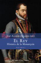 el rey: historia de la monarquia (vol. i)-jose antonio escudero-9788408076964