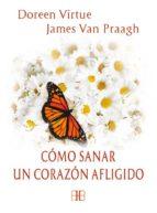 cómo sanar un corazón afligido-doreen virtue-james van praagh-9788415292364