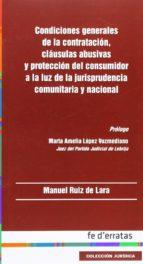 condiciones generales de la contratacion, clausulas abusivas y pr oteccion del consumidor a la luz de la jurisprudencia comunitaria y nacional manuel ruiz de lara 9788415890164