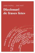 diccionari de frases fetes-joana raspall i juanola-joan marti-9788415954064