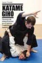 katame giho (vol. 3): tecnicas de inmovilizacion en el jujutsu tr adicional japones xavier teixido 9788420305264