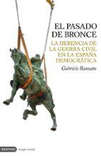 el pasado de bronce: la herencia de la guerra civil en la españa democratica-gabriele ranzato-9788423340064