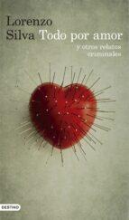 todo por amor y otros relatos criminales-lorenzo silva-9788423351664
