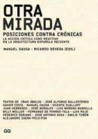 otra mirada. posiciones contra cronicas: la accion critica como r eactivo en la arquitectura española ricardo devesa 9788425223464
