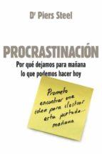 procrastinacion: por que dejamos para mañana lo que podemos hacer hoy-piers steel-9788425343964