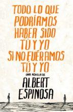 todo lo que podríamos haber sido tú y yo si no fuéramos tú y yo (ebook)-albert espinosa-9788425346064