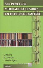 ser profesor y dirigir profesores en tiempos de cambio (ebook)-l. bazarra-o. casanova-j. garcia ugarte-9788427718364