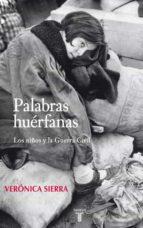 palabras huerfanas: los niños exiliados en la guerra civil veronica sierra blas 9788430606764