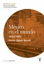 méxico en el mundo (1930-1960) (ebook)-alicia hernandez chavez-9788430611164