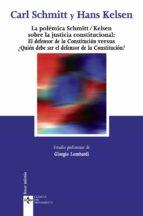 la polemica schmitt / kelsen sobre la justicia constitucional: el defensor de la constitucion versus ¿quien debe ser el defensor de la constitucion? carl schmitt hans kelsen 9788430946464