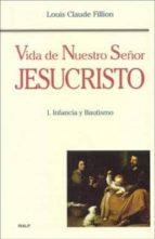 vida de nuestro señor jesucristo i, infancia y bautismo-louis claude fillion-9788432132964