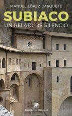 subiaco: un relato de silencio-manuel lopez casquete-9788433029164