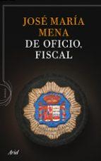 de oficio, fiscal jose maria de mena 9788434413764