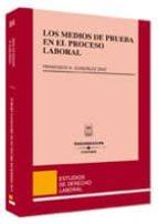 los medios de prueba en el proceso laboral-francisco antonio gonzalez diaz-9788447023264