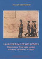 la universidad de los pobres: historia de la universidad laboral sevillana y su legado a la ciudad-patricia delgado granados-9788447210664