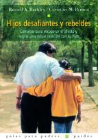 hijos desafiantes y rebeldes: consejos para recuperar el afecto y lograr una mejor relacion con su hijo russell a. barkley christine m. benton 9788449309564