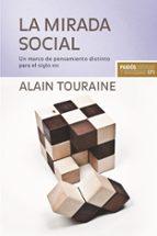 la mirada social: un marco de pensamiento distinto para el siglo xxi-alain touraine-9788449323164