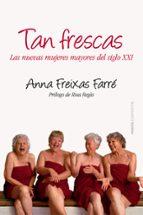 tan frescas: mujeres maduras en el siglo xxi anna freixas 9788449328664
