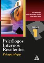 PSICOLOGOS INTERNOS RESIDENTES. TEMARIO: PSICOPATOLOGIA (VOL. I)