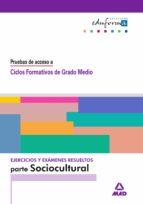 pruebas de acceso a ciclos formativos de grado medio. ejercicios y examenes resueltos parte sociocultural 9788466515764